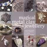 Magical Metal Clay Jewellery book