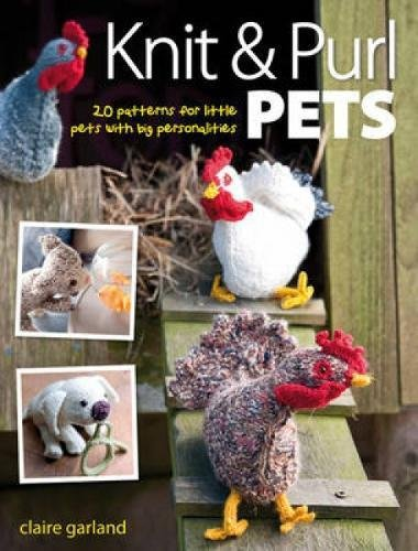 knit and purl pets knitting book by claire garland including puppies, kittens, hens and bunnies