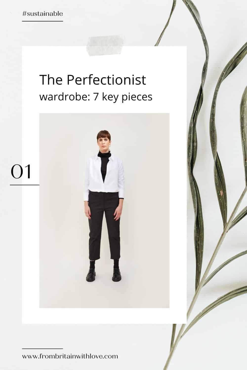 love this perfectionist wardrobe - 7 key sustainable clothing pieces to take you anywhere, in any season and that you'll love forever - the perfect white shirts, lambswool knitwear, tailored trousers and perfect little black dress all sustainably made in britain #sustainable #clothing #essentials